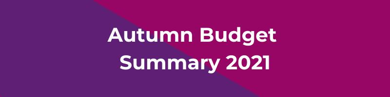 Autumn Budget Summary 2021